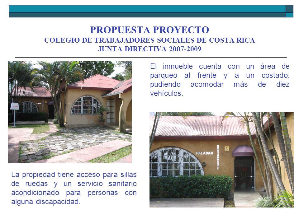 PROPUESTA PROYECTO COLEGIO DE TRABAJADORES SOCIALES DE COSTA RICA JUNTA DIRECTIVA 2007-2009 El inmueble cuenta con un área de parqueo al frente y a un