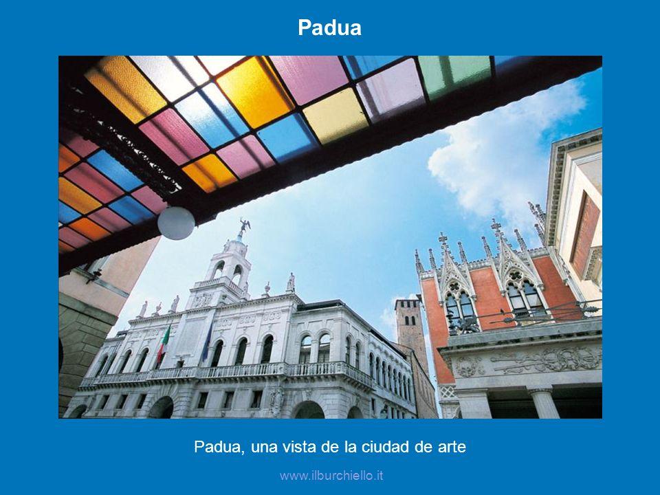 Padua Padua, una vista de la ciudad de arte www.ilburchiello.it