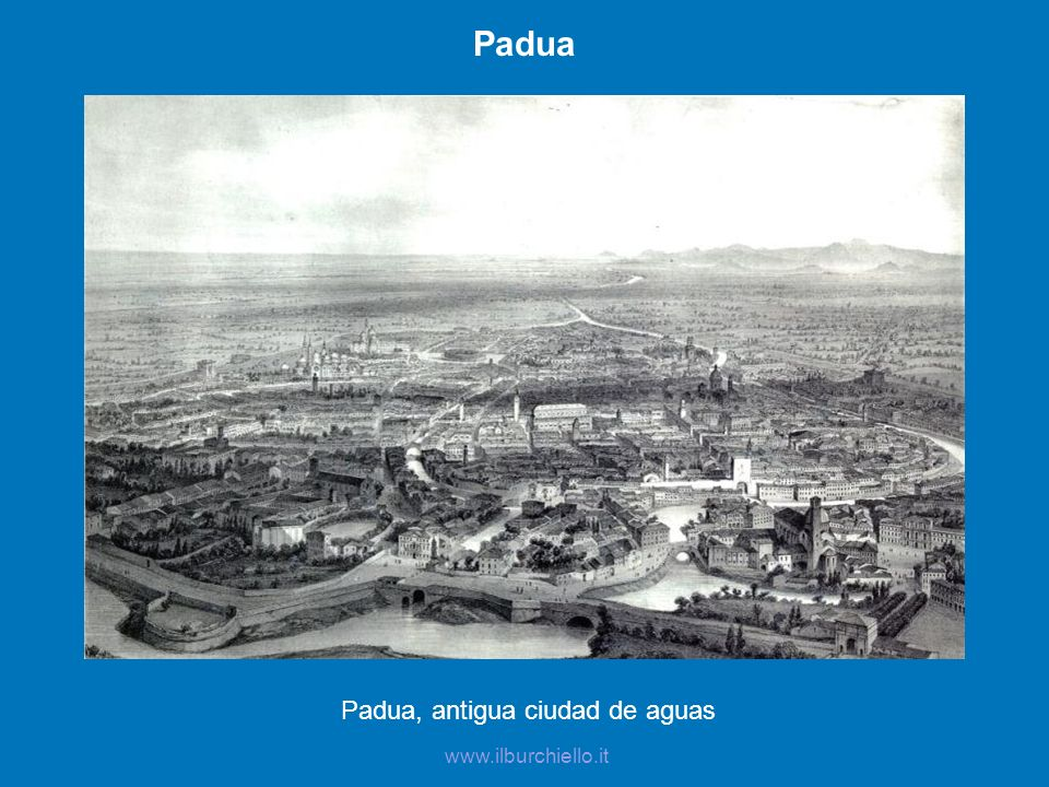 Padua Padua, antigua ciudad de aguas www.ilburchiello.it