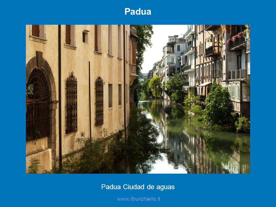 Padua Padua Ciudad de aguas www.ilburchiello.it