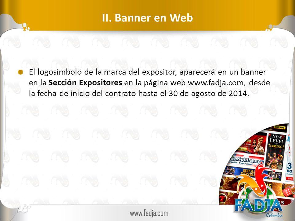 II. Banner en Web El logosímbolo de la marca del expositor, aparecerá en un banner en la Sección Expositores en la página web www.fadja.com, desde la
