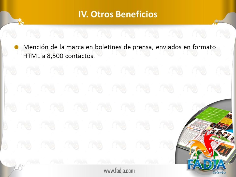 IV. Otros Beneficios Mención de la marca en boletines de prensa, enviados en formato HTML a 8,500 contactos.