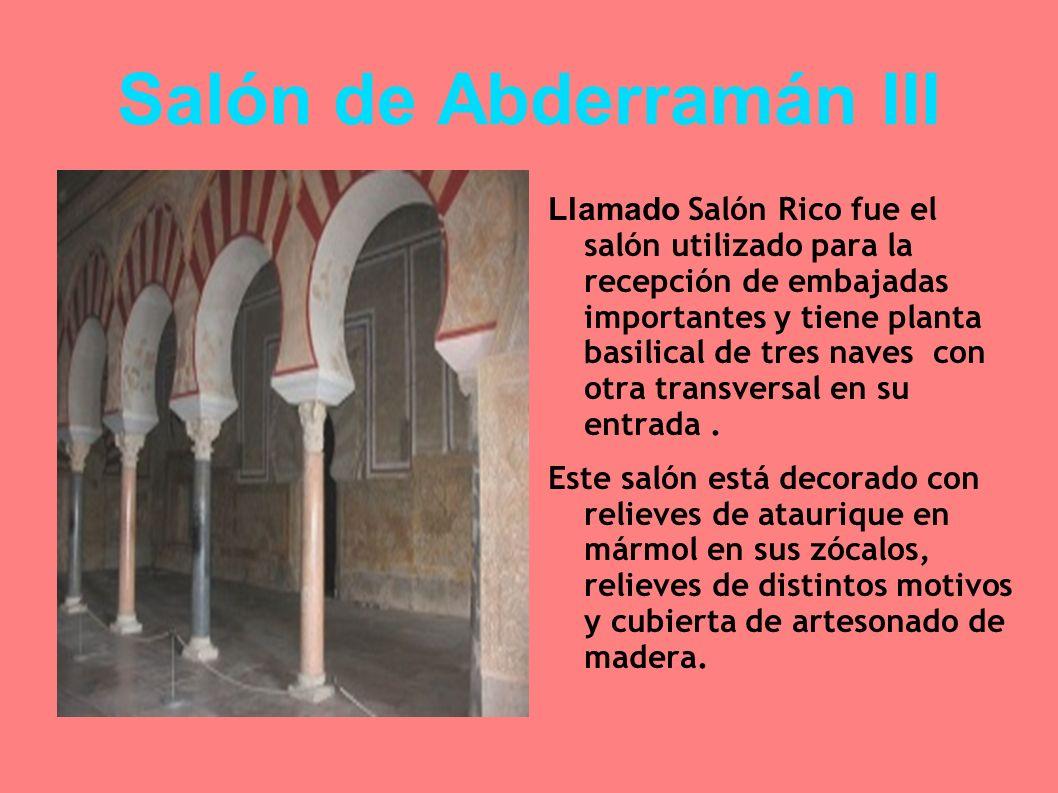 Salón de Abderramán III Llamado Salón Rico fue el salón utilizado para la recepción de embajadas importantes y tiene planta basilical de tres naves co