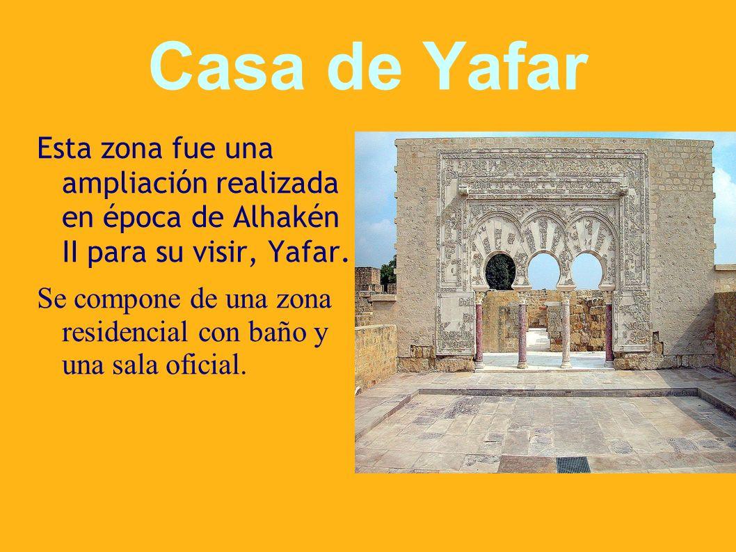 Casa de Yafar Esta zona fue una ampliación realizada en época de Alhakén II para su visir, Yafar. Se compone de una zona residencial con baño y una sa