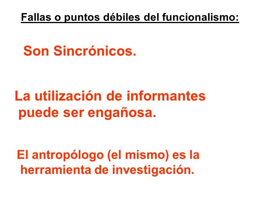 Fallas o puntos débiles del funcionalismo: Son Sincrónicos. La utilización de informantes puede ser engañosa. El antropólogo (el mismo) es la herramie