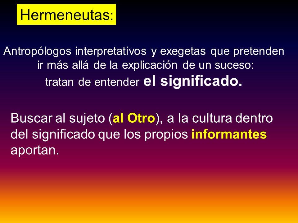 Hermeneutas : Antropólogos interpretativos y exegetas que pretenden ir más allá de la explicación de un suceso: tratan de entender el significado. Bus