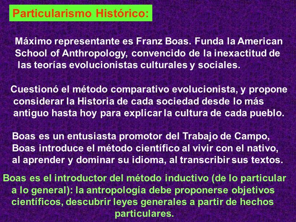 Particularismo Histórico: Máximo representante es Franz Boas. Funda la American School of Anthropology, convencido de la inexactitud de las teorías ev