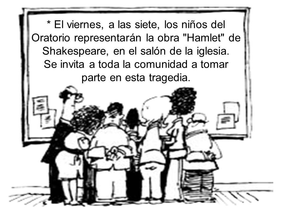 * El viernes, a las siete, los niños del Oratorio representarán la obra Hamlet de Shakespeare, en el salón de la iglesia.