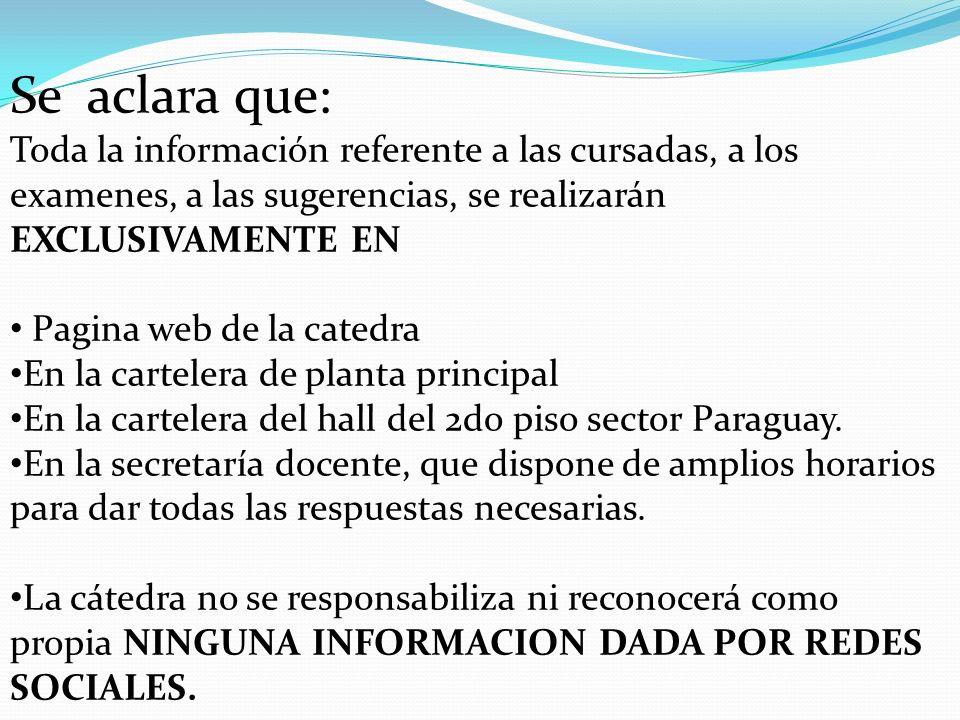Se aclara que: Toda la información referente a las cursadas, a los examenes, a las sugerencias, se realizarán EXCLUSIVAMENTE EN Pagina web de la cated