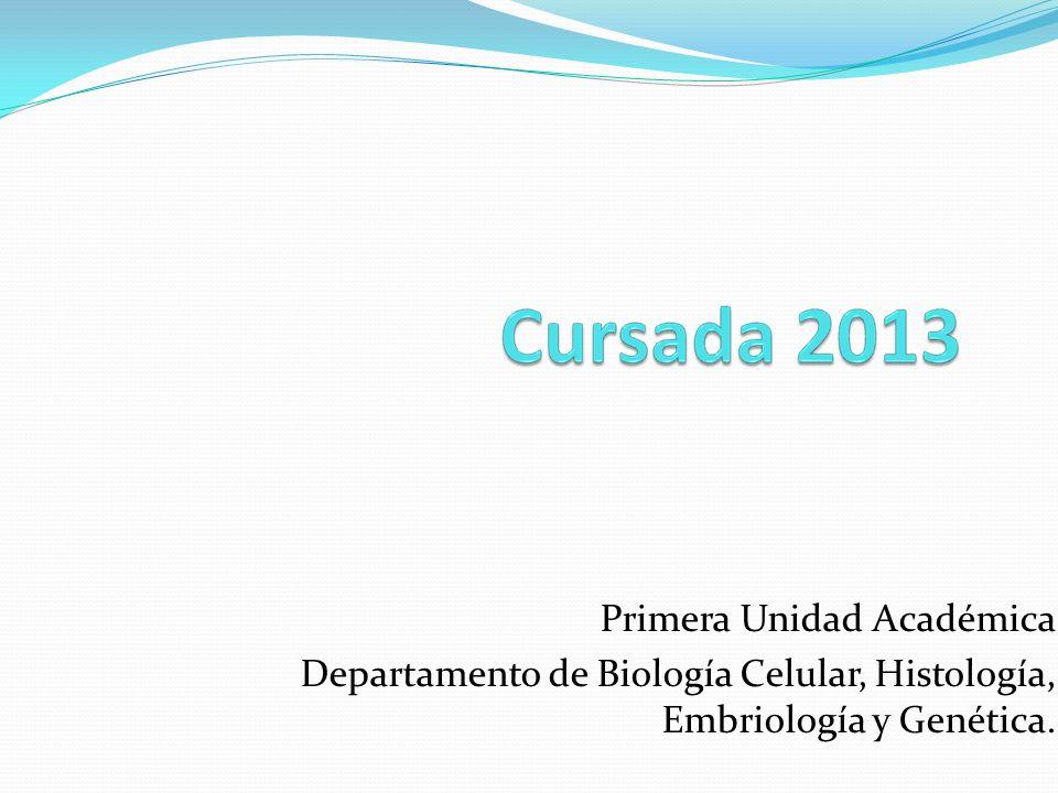 Primera Unidad Académica Departamento de Biología Celular, Histología, Embriología y Genética.