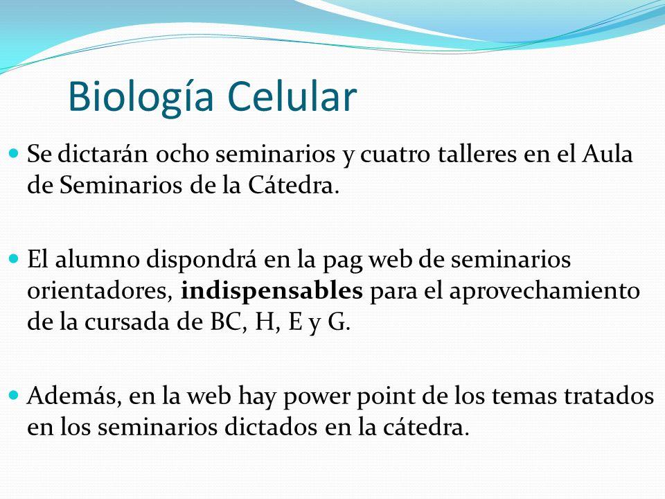 Biología Celular Se dictarán ocho seminarios y cuatro talleres en el Aula de Seminarios de la Cátedra. El alumno dispondrá en la pag web de seminarios