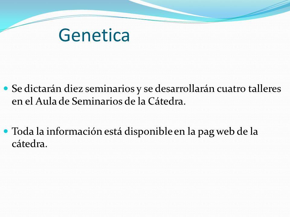 Genetica Se dictarán diez seminarios y se desarrollarán cuatro talleres en el Aula de Seminarios de la Cátedra. Toda la información está disponible en