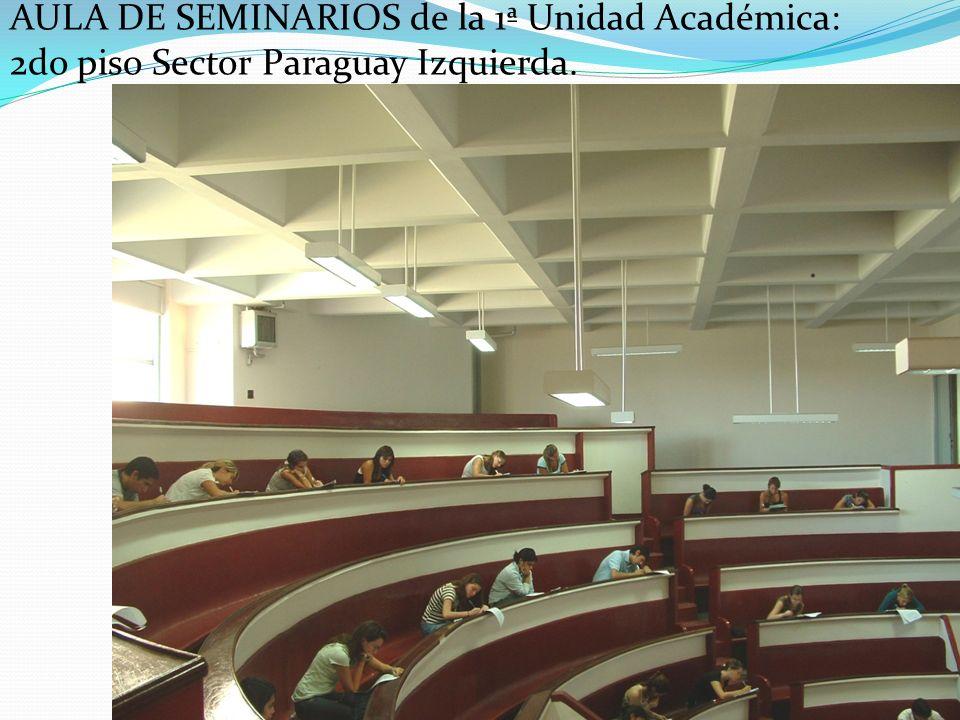 AULA DE SEMINARIOS de la 1ª Unidad Académica: 2do piso Sector Paraguay Izquierda.