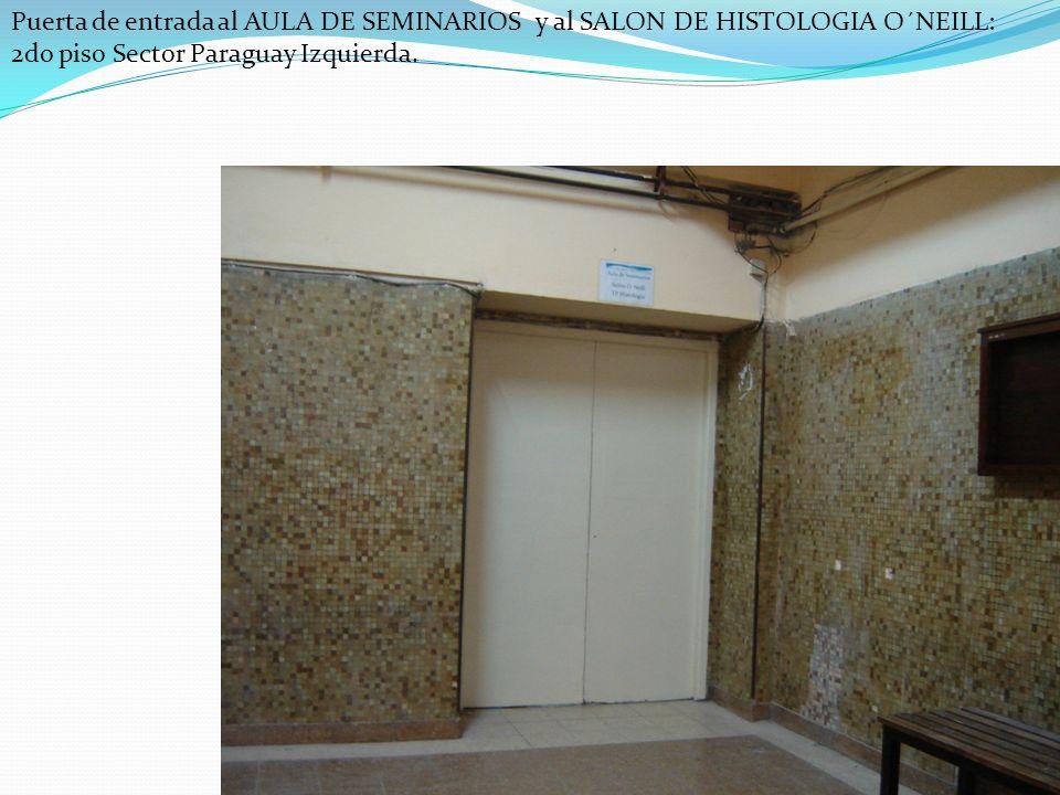 Puerta de entrada al AULA DE SEMINARIOS y al SALON DE HISTOLOGIA O´NEILL: 2do piso Sector Paraguay Izquierda.