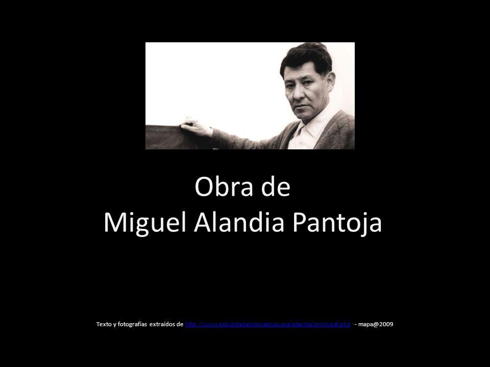 Obra de Miguel Alandia Pantoja Texto y fotografías extraídos de http://www.estudiosdemocraticos.org/alandia/principal.php - mapa@2009http://www.estudi