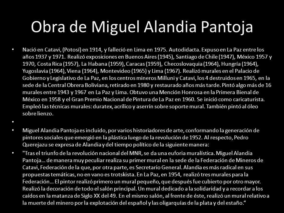 Obra de Miguel Alandia Pantoja Nació en Catavi, (Potosí) en 1914, y falleció en Lima en 1975. Autodidacta. Expuso en La Paz entre los años 1937 y 1971