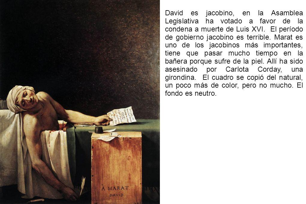 David es jacobino, en la Asamblea Legislativa ha votado a favor de la condena a muerte de Luis XVI. El período de gobierno jacobino es terrible. Marat