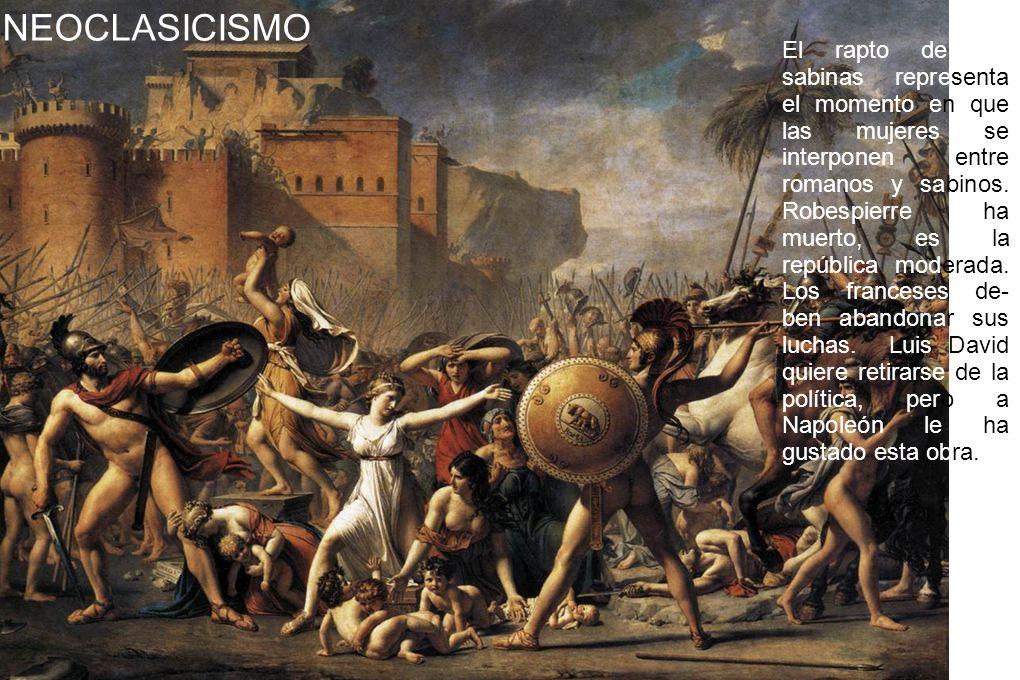 NEOCLASICISMO El rapto de las sabinas representa el momento en que las mujeres se interponen entre romanos y sabinos. Robespierre ha muerto, es la rep