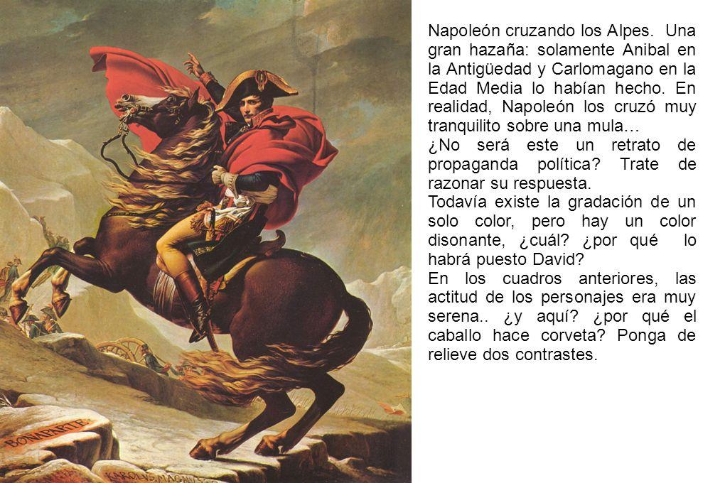 Napoleón cruzando los Alpes. Una gran hazaña: solamente Anibal en la Antigüedad y Carlomagano en la Edad Media lo habían hecho. En realidad, Napoleón