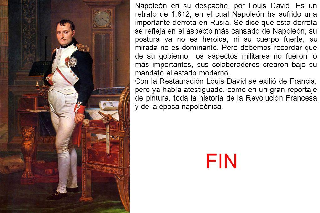 Napoleón en su despacho, por Louis David. Es un retrato de 1.812, en el cual Napoleón ha sufrido una importante derrota en Rusia. Se dice que esta der