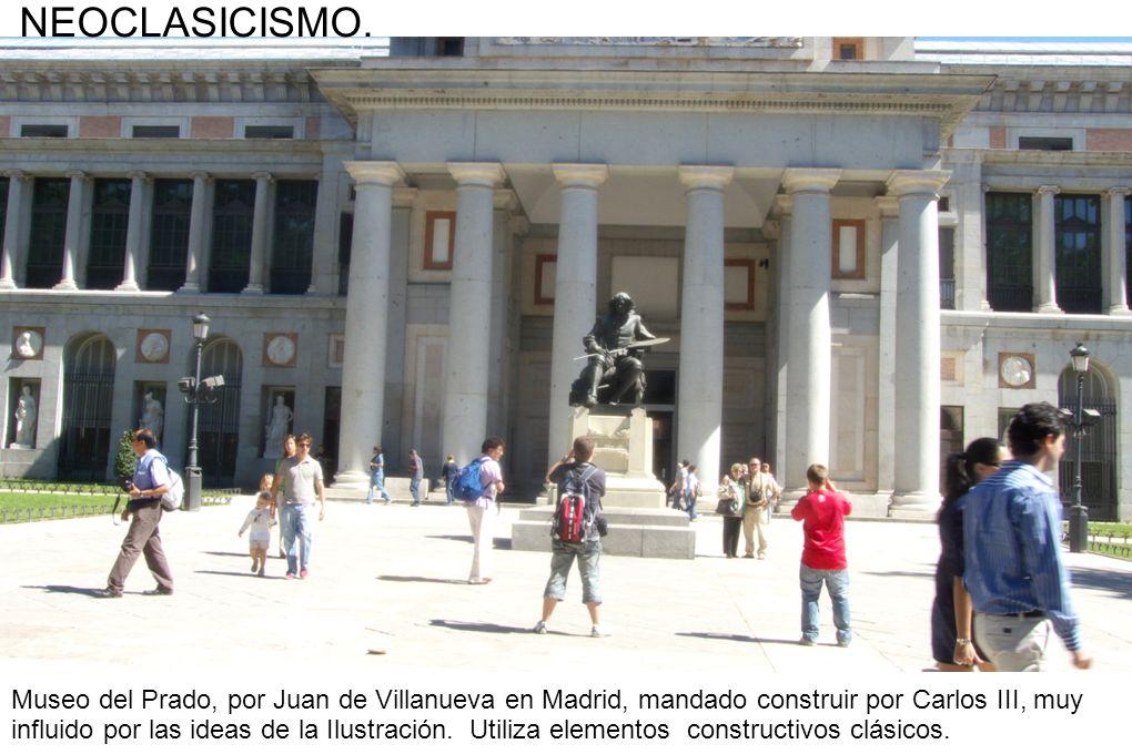 NEOCLASICISMO. Museo del Prado, por Juan de Villanueva en Madrid, mandado construir por Carlos III, muy influido por las ideas de la Ilustración. Util