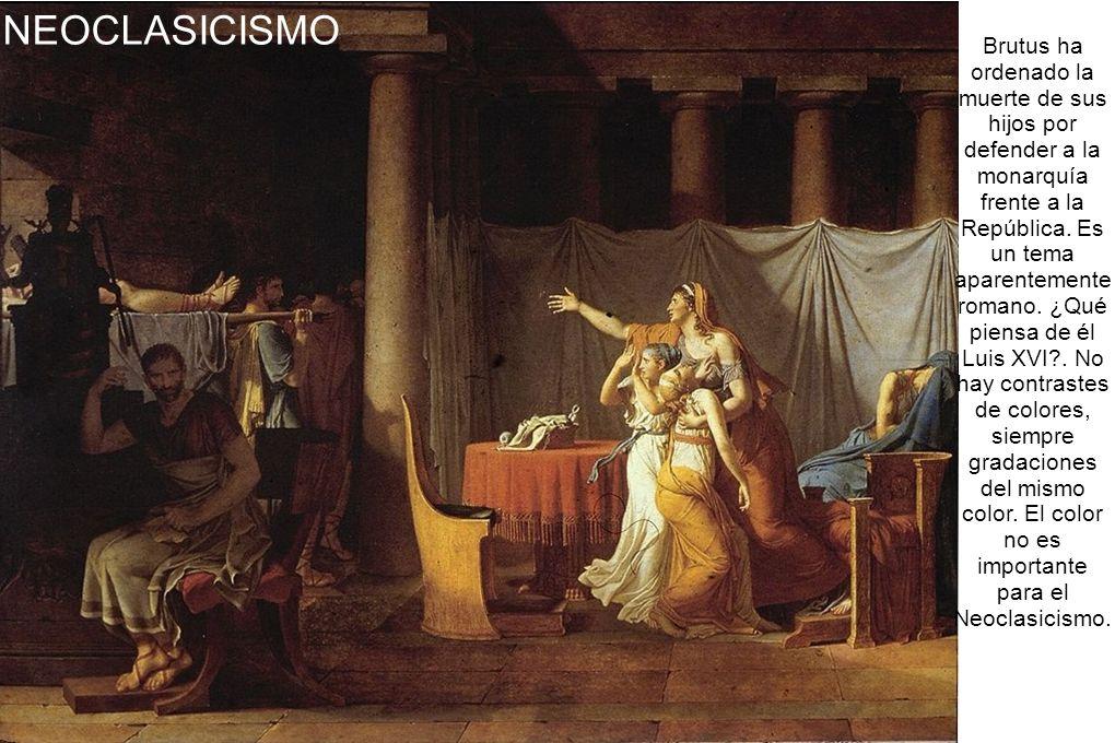 NEOCLASICISMO Brutus ha ordenado la muerte de sus hijos por defender a la monarquía frente a la República. Es un tema aparentemente romano. ¿Qué piens