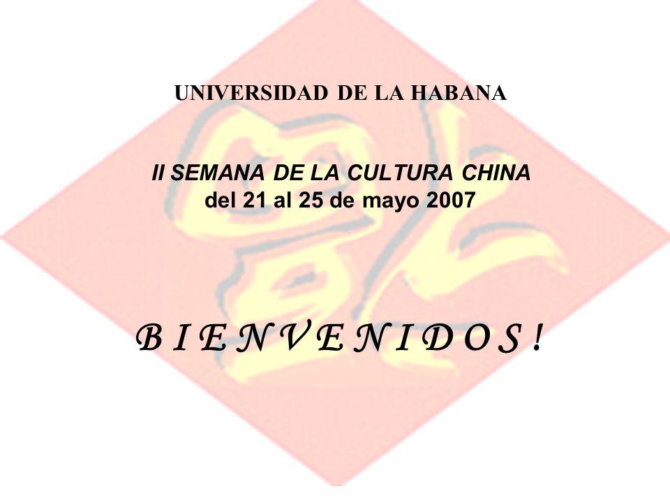 UNIVERSIDAD DE LA HABANA II SEMANA DE LA CULTURA CHINA del 21 al 25 de mayo 2007 B I E N V E N I D O S !