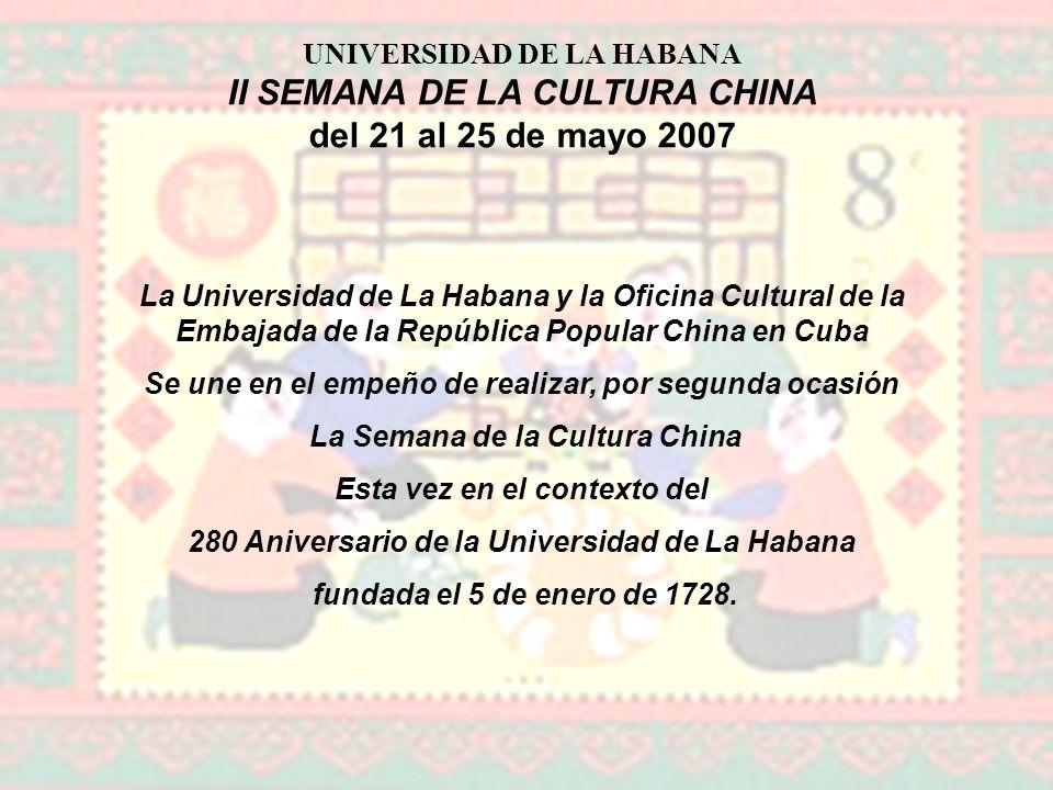 La Universidad de La Habana y la Oficina Cultural de la Embajada de la República Popular China en Cuba Se une en el empeño de realizar, por segunda ocasión La Semana de la Cultura China Esta vez en el contexto del 280 Aniversario de la Universidad de La Habana fundada el 5 de enero de 1728.