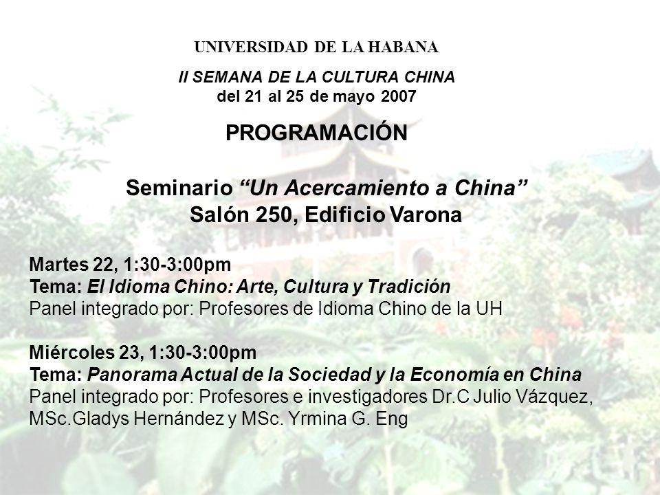 Seminario Un Acercamiento a China Salón 250, Edificio Varona Martes 22, 1:30-3:00pm Tema: El Idioma Chino: Arte, Cultura y Tradición Panel integrado p