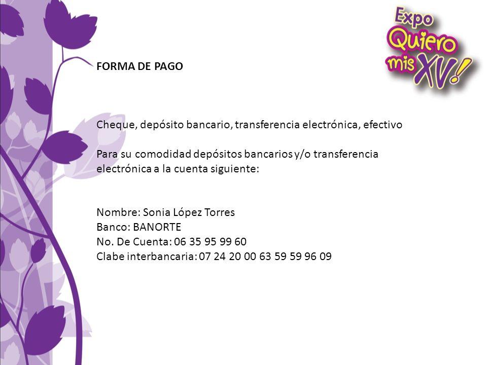 FORMA DE PAGO Cheque, depósito bancario, transferencia electrónica, efectivo Para su comodidad depósitos bancarios y/o transferencia electrónica a la
