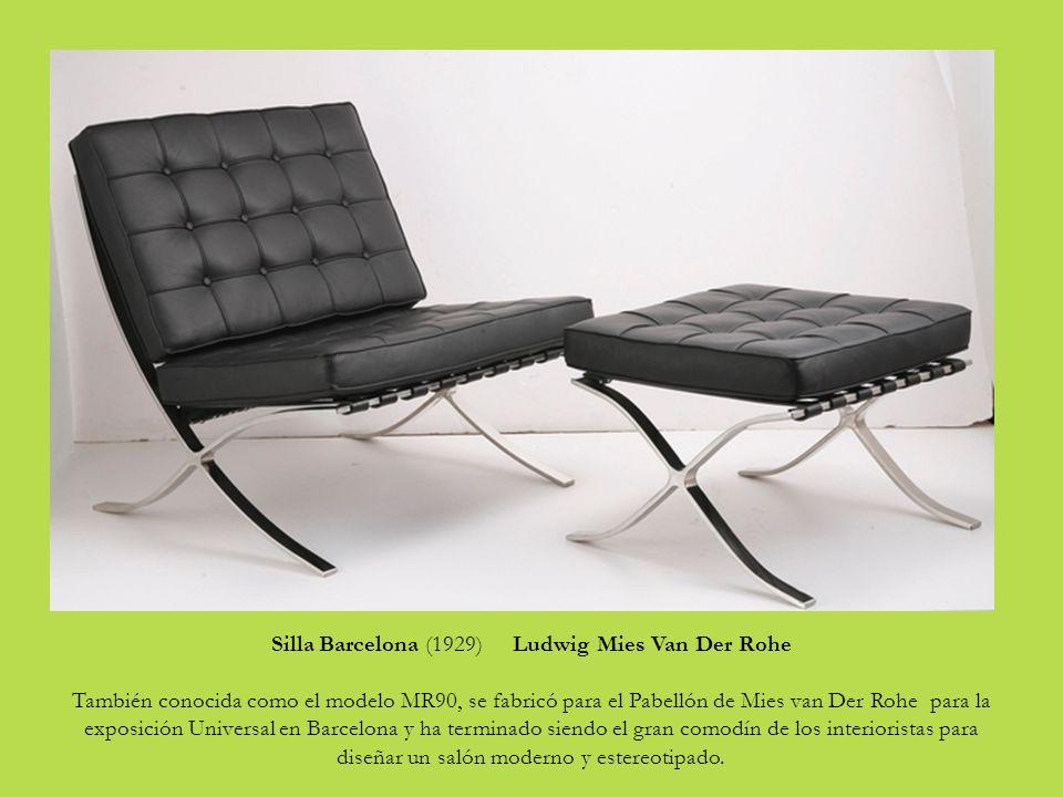 Silla Barcelona (1929) Ludwig Mies Van Der Rohe También conocida como el modelo MR90, se fabricó para el Pabellón de Mies van Der Rohe para la exposición Universal en Barcelona y ha terminado siendo el gran comodín de los interioristas para diseñar un salón moderno y estereotipado.