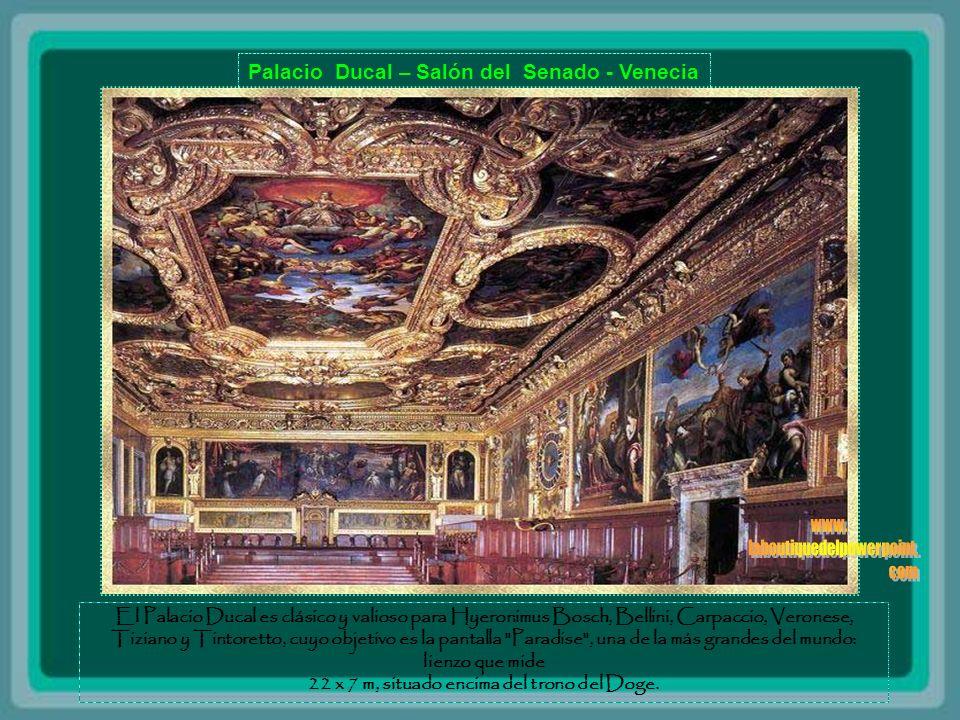 Palacio Ducal – Salón del Senado - Venecia El Palacio Ducal es clásico y valioso para Hyeronimus Bosch, Bellini, Carpaccio, Veronese, Tiziano y Tintoretto, cuyo objetivo es la pantalla Paradise , una de la más grandes del mundo: lienzo que mide 22 x 7 m, situado encima del trono del Doge.