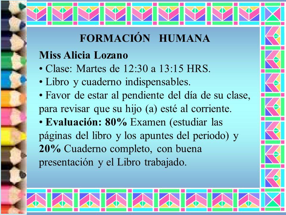 Miss Alicia Lozano Clase: Martes de 12:30 a 13:15 HRS. Libro y cuaderno indispensables. Favor de estar al pendiente del día de su clase, para revisar