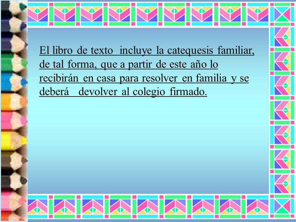 El libro de texto incluye la catequesis familiar, de tal forma, que a partir de este año lo recibirán en casa para resolver en familia y se deberá dev