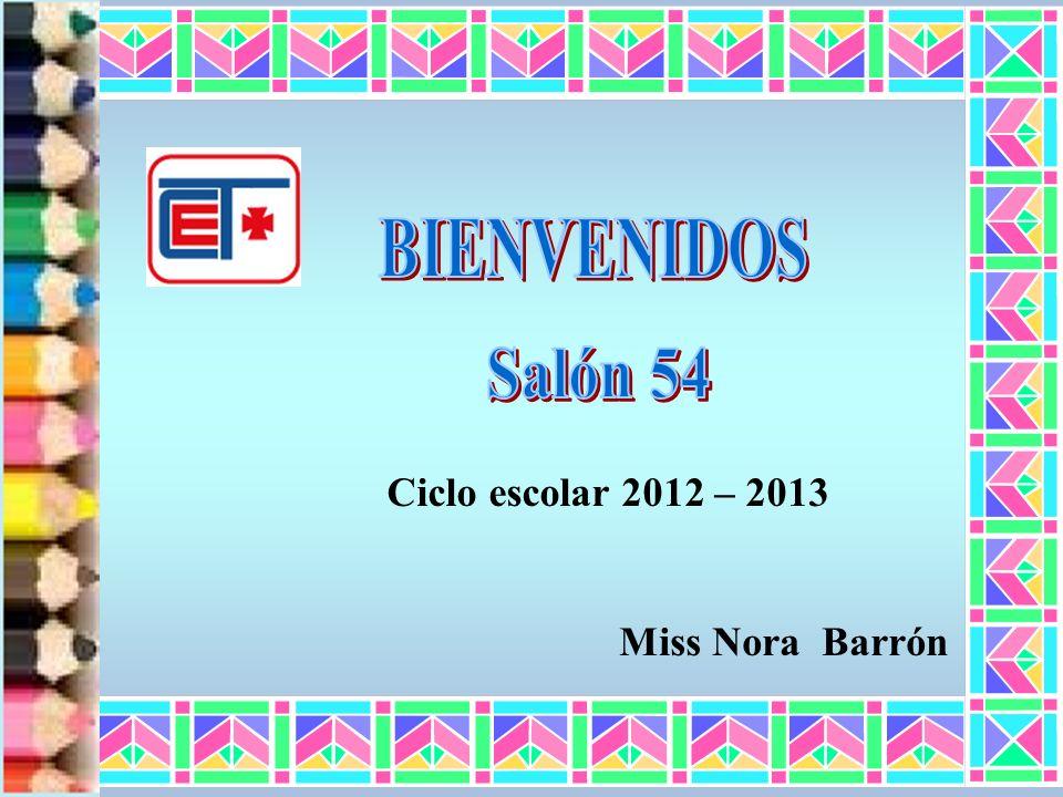 Miss Nora Barrón Ciclo escolar 2012 – 2013
