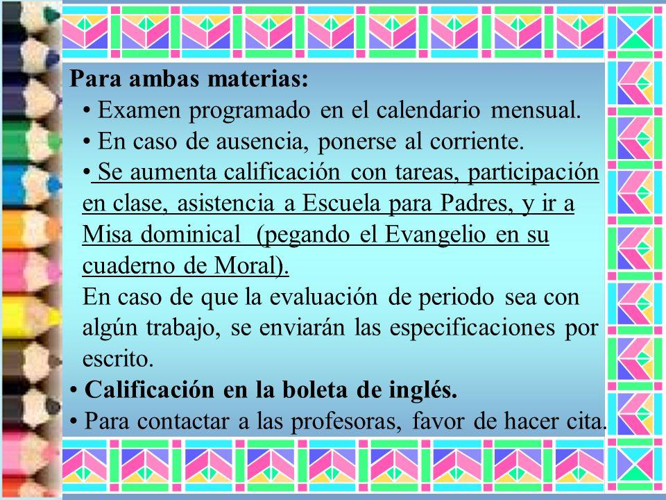 Para ambas materias: Examen programado en el calendario mensual. En caso de ausencia, ponerse al corriente. Se aumenta calificación con tareas, partic