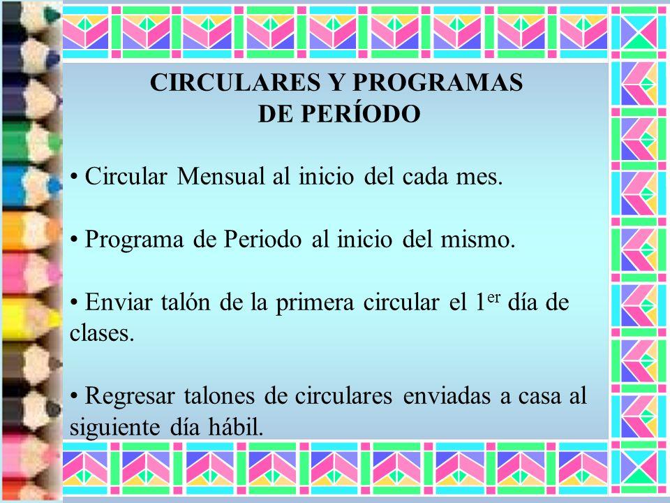 CIRCULARES Y PROGRAMAS DE PERÍODO Circular Mensual al inicio del cada mes. Programa de Periodo al inicio del mismo. Enviar talón de la primera circula