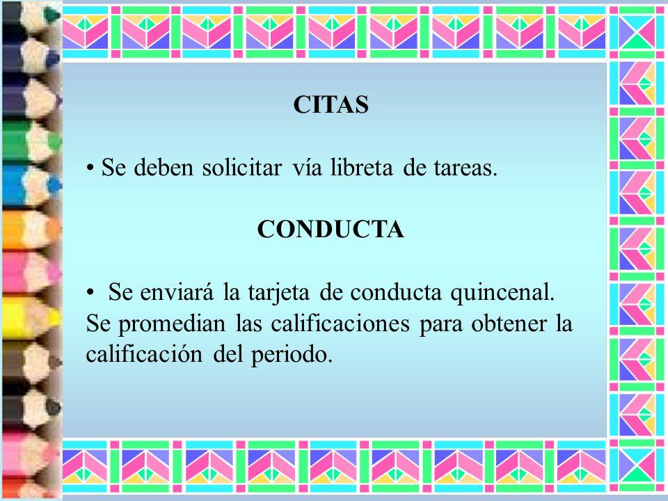 CITAS Se deben solicitar vía libreta de tareas. CONDUCTA Se enviará la tarjeta de conducta quincenal. Se promedian las calificaciones para obtener la