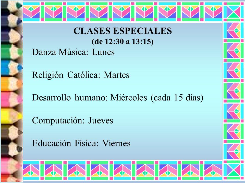 CLASES ESPECIALES (de 12:30 a 13:15) Danza Música: Lunes Religión Católica: Martes Desarrollo humano: Miércoles (cada 15 días) Computación: Jueves Edu