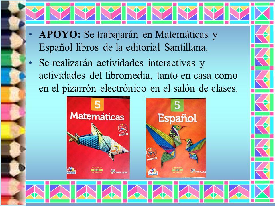 APOYO: Se trabajarán en Matemáticas y Español libros de la editorial Santillana. Se realizarán actividades interactivas y actividades del libromedia,