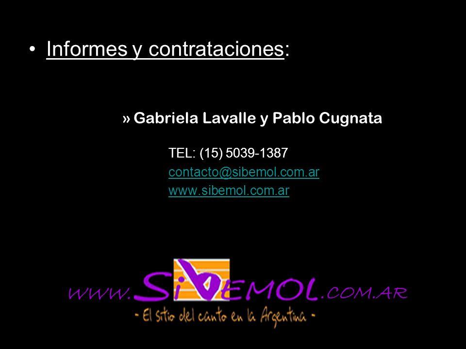 Informes y contrataciones: »Gabriela Lavalle y Pablo Cugnata TEL: (15) 5039-1387 contacto@sibemol.com.ar www.sibemol.com.ar WWW..COM.AR