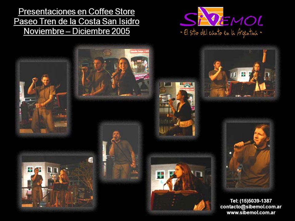 Presentaciones en Coffee Store Paseo Tren de la Costa San Isidro Noviembre – Diciembre 2005 Tel: (15)5039-1387 contacto@sibemol.com.ar www.sibemol.com.ar