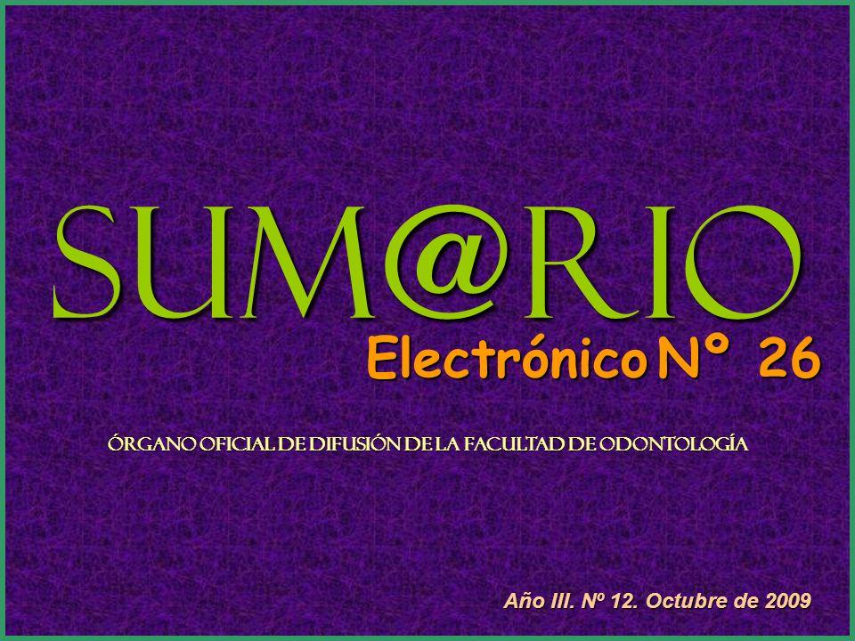 Sum@rio Electrónico Nº 26 Órgano Oficial de Difusión de la Facultad de Odontología Año III. Nº 12. Octubre de 2009