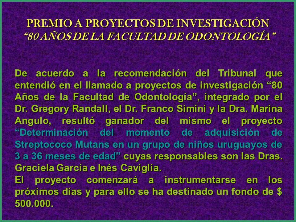 De acuerdo a la recomendación del Tribunal que entendió en el llamado a proyectos de investigación 80 Años de la Facultad de Odontología, integrado po