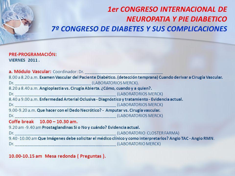 1er CONGRESO INTERNACIONAL DE NEUROPATIA Y PIE DIABETICO 7º CONGRESO DE DIABETES Y SUS COMPLICACIONES PRE-PROGRAMACIÓN: VIERNES 2011. a. Módulo Vascul