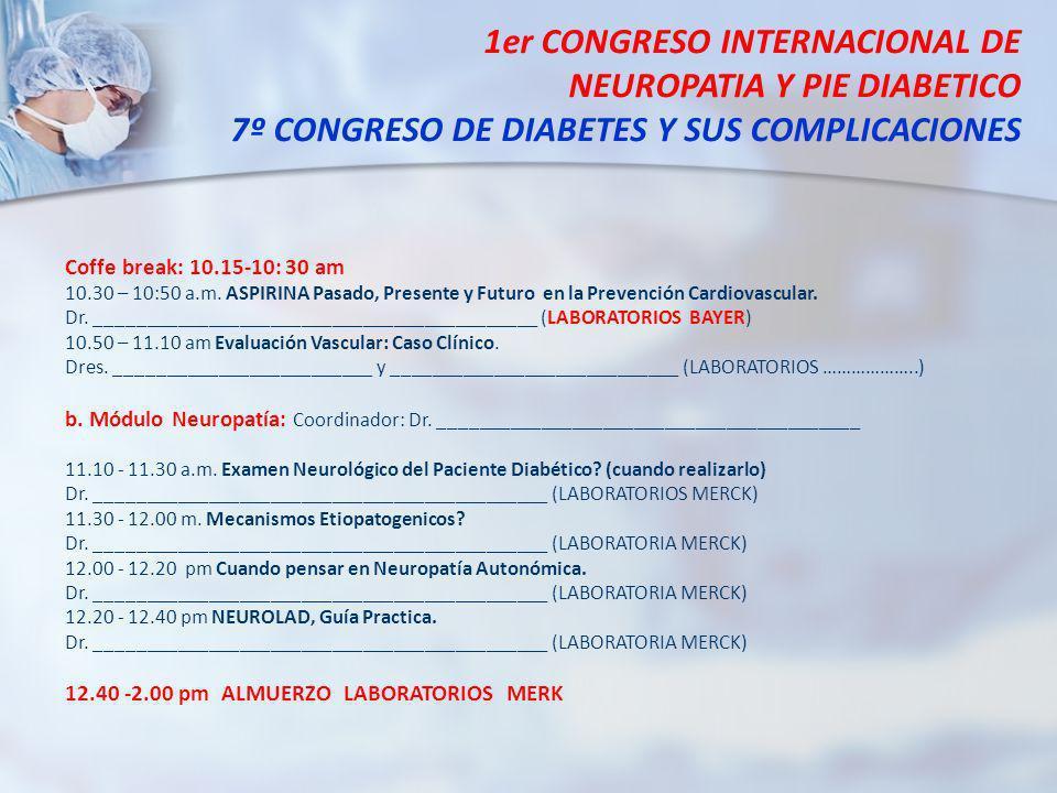 1er CONGRESO INTERNACIONAL DE NEUROPATIA Y PIE DIABETICO 7º CONGRESO DE DIABETES Y SUS COMPLICACIONES Coffe break: 10.15-10: 30 am 10.30 – 10:50 a.m.