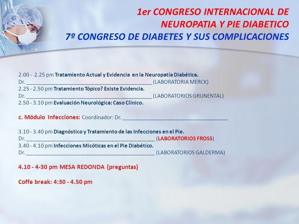 2.00 - 2.25 pm Tratamiento Actual y Evidencia en la Neuropatía Diabética. Dr. ___________________________________________ (LABORATORIA MERCK) 2.25 - 2