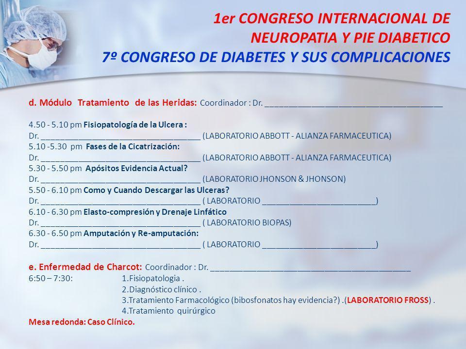 1er CONGRESO INTERNACIONAL DE NEUROPATIA Y PIE DIABETICO 7º CONGRESO DE DIABETES Y SUS COMPLICACIONES d. Módulo Tratamiento de las Heridas: Coordinado