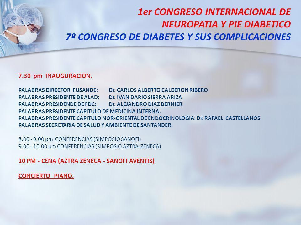 1er CONGRESO INTERNACIONAL DE NEUROPATIA Y PIE DIABETICO 7º CONGRESO DE DIABETES Y SUS COMPLICACIONES 7.30 pm INAUGURACION. PALABRAS DIRECTOR FUSANDE: