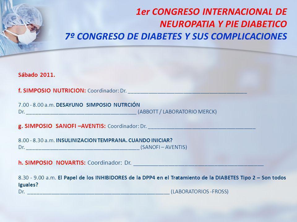 1er CONGRESO INTERNACIONAL DE NEUROPATIA Y PIE DIABETICO 7º CONGRESO DE DIABETES Y SUS COMPLICACIONES Sábado 2011. f. SIMPOSIO NUTRICION: Coordinador:
